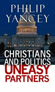 Christians and Politics: Uneasy Partners Kindle Edition by Philip Yancey